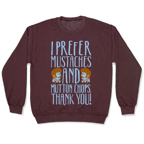 I Prefer Mustaches and Mutton Chops White Print Pullover