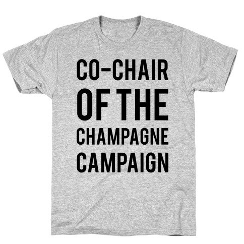Co-Chair Of The Champagne Campaign T-Shirt