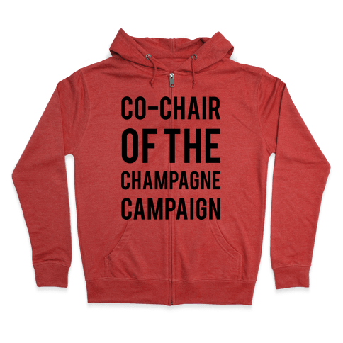 Co-Chair Of The Champagne Campaign  Zip Hoodie