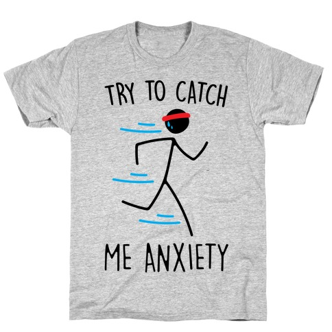 Try To Catch Me Anxiety T-Shirt