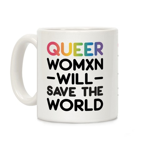 Queer Womxn Will Save The World Coffee Mug