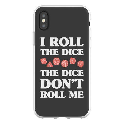 I Roll The Dice, The Dice Don't Roll Me Phone Flexi-Case