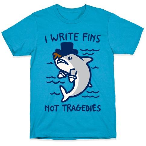 I Write Fins Not Tragedies Parody White Print T-Shirt