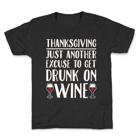 Thanksgiving Just Another Excuse To Get Drunk On Wine White Print Kids T-Shirt