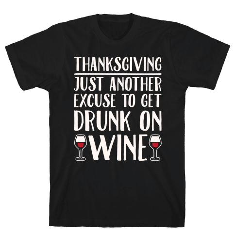 Thanksgiving Just Another Excuse To Get Drunk On Wine White Print Mens T-Shirt