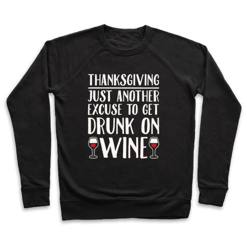 Thanksgiving Just Another Excuse To Get Drunk On Wine White Print Pullover