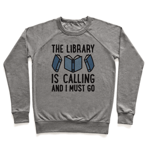 The Library Is Calling And I Must Go Pullover