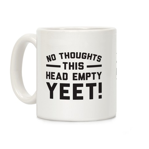 No Thoughts Head Empty YEET! Coffee Mug