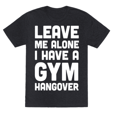 Leave Me Alone I Have A Gym Hangover Mens T-Shirt