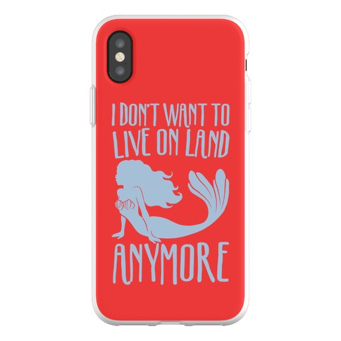 I Don't Want To Live On Land Anymore Phone Flexi-Case