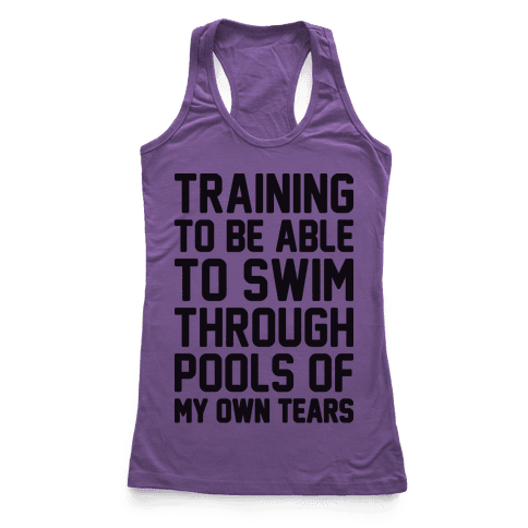 Training To Be Able To Swim Through Pools Of My Own Tears