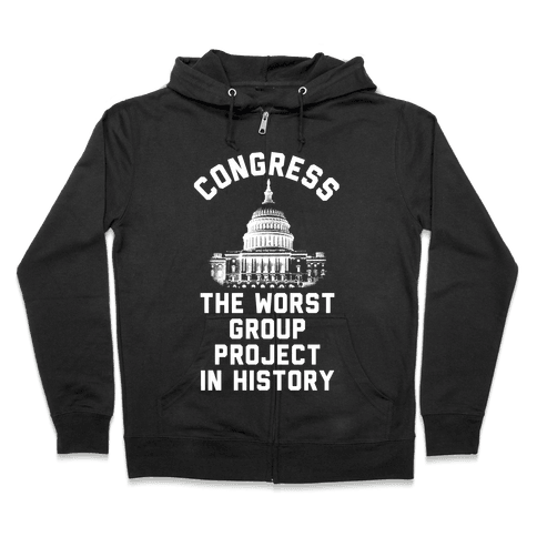 Congress The Worst Group Project In History  Zip Hoodie