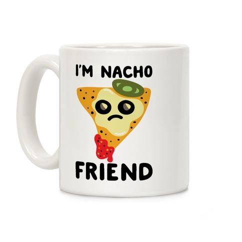 I'm Nacho Friend Parody Coffee Mug