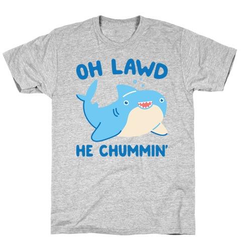 Oh Lawd He Chummin' T-Shirt
