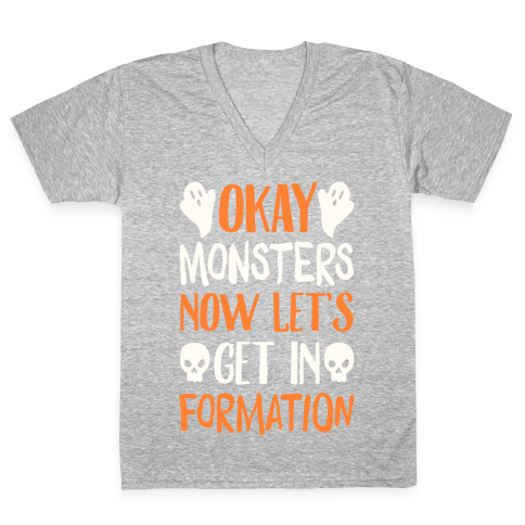 Okay Monsters Now Let's Get in Formation V-Neck Tee Shirt