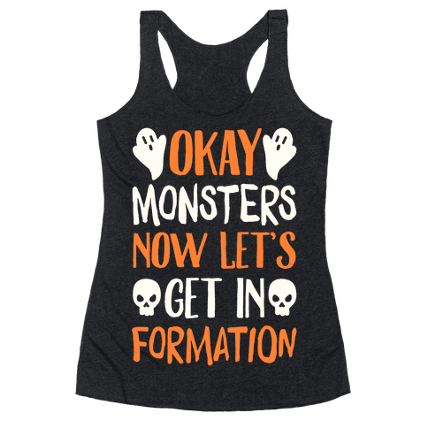 Okay Monsters Now Let's Get in Formation Racerback Tank Top