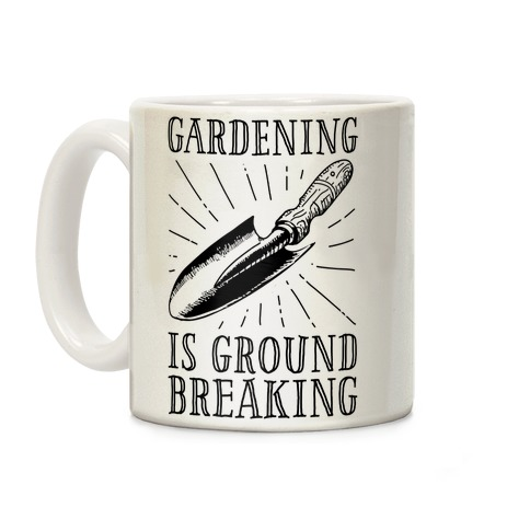 Gardening is ground breaking Coffee Mug