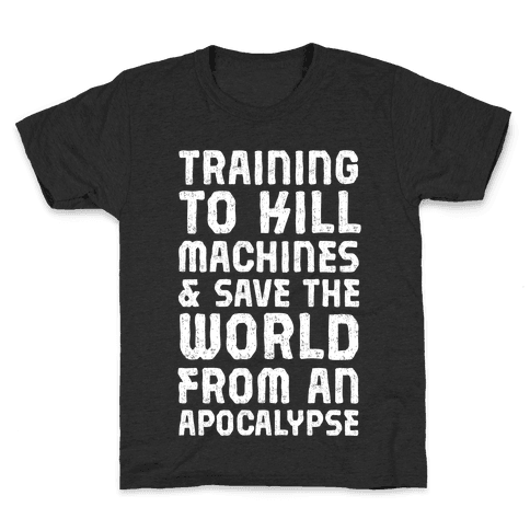 Training To Kill Machines & Save The World From An Apocalypse Kids T-Shirt