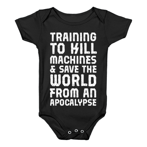 Training To Kill Machines & Save The World From An Apocalypse Baby Onesy