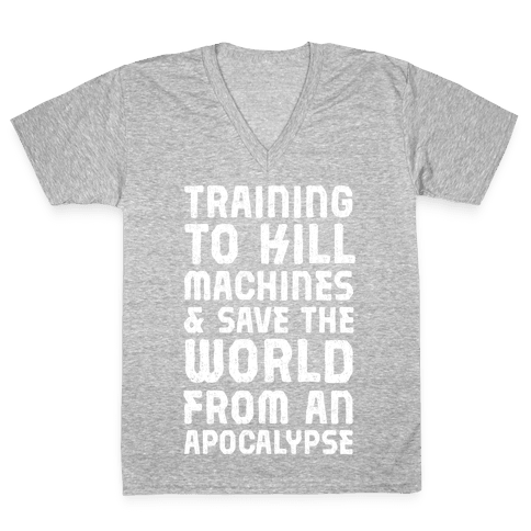 Training To Kill Machines & Save The World From An Apocalypse V-Neck Tee Shirt