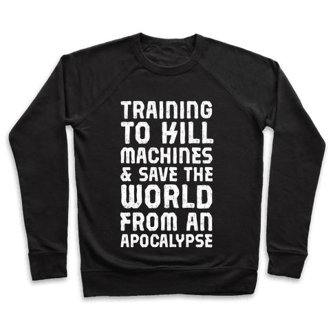 Training To Kill Machines & Save The World From An Apocalypse Pullover