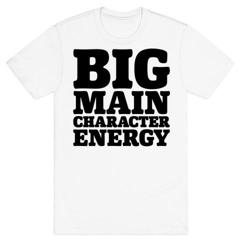Big Main Character Energy T-Shirt
