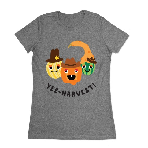 Yee-Harvest! Womens T-Shirt