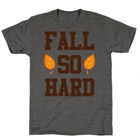 Fall So Hard T-Shirt