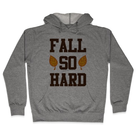 Fall So Hard Hooded Sweatshirt