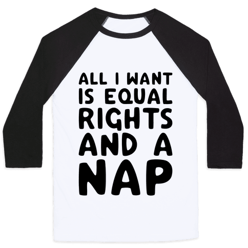 All I Want Is Equal Rights And A Nap Baseball Tee