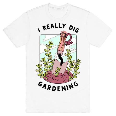 I Really Dig Gardening T-Shirt