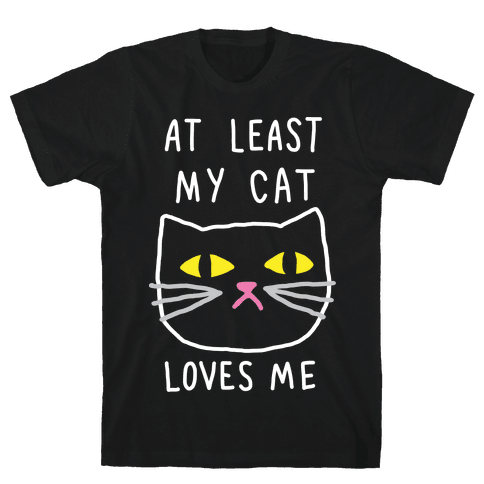 At Least My Cat Loves Me Mens T-Shirt