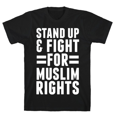 Stand Up & Fight For Muslim Rights T-Shirt