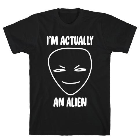 I'm Actually an Alien T-Shirt