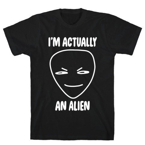 I'm Actually an Alien T-Shirt