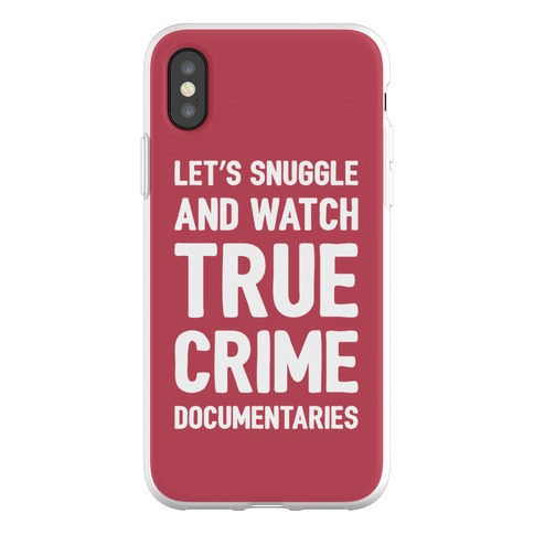 Let's Snuggle and Watch True Crime Documentaries Phone Flexi-Case