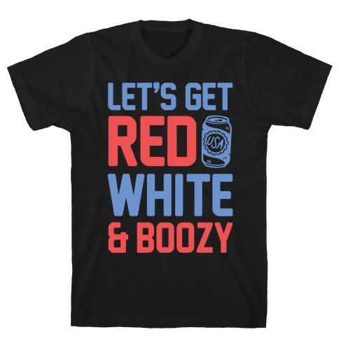 Let's Get Red, White & Boozy T-Shirt