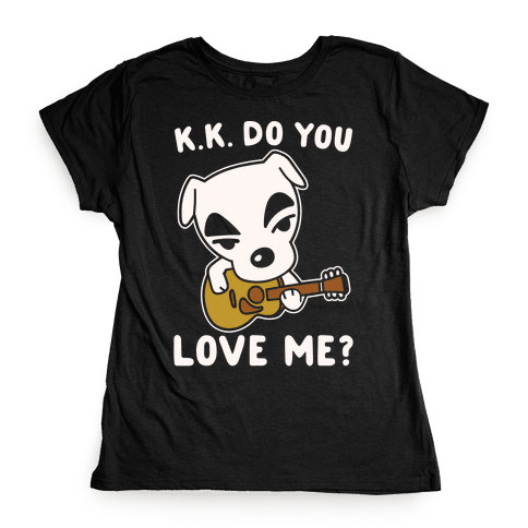 K.K. Do You Love Me Parody White Print Womens T-Shirt
