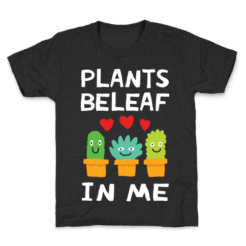 Plants Beleaf In Me Kids T-Shirt