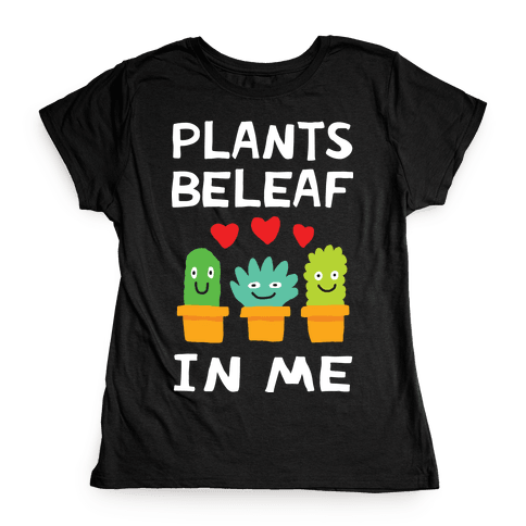 Plants Beleaf In Me Womens T-Shirt