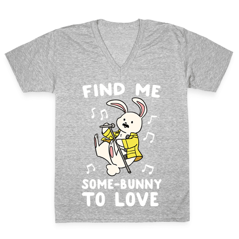 Find Me Somebunny to Love V-Neck Tee Shirt