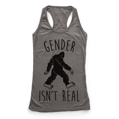 Gender Isn't Real (Sasquatch) Racerback Tank Top