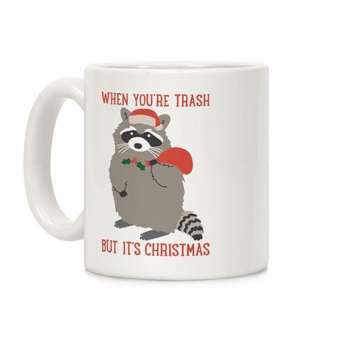 When You're Trash But It's Christmas Raccoon Coffee Mug
