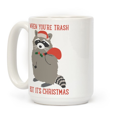 When You're Trash But It's Christmas Raccoon Coffee Mug