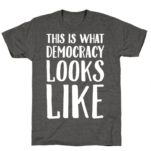 This Is What Democracy Looks Like White Print T-Shirt