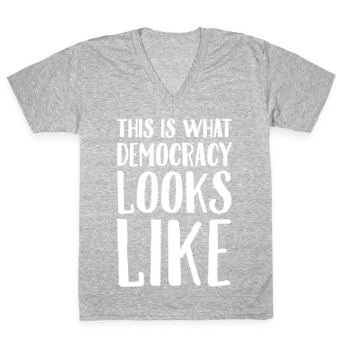 This Is What Democracy Looks Like White Print V-Neck Tee Shirt