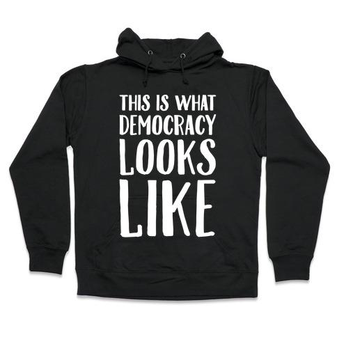 This Is What Democracy Looks Like White Print Hooded Sweatshirt