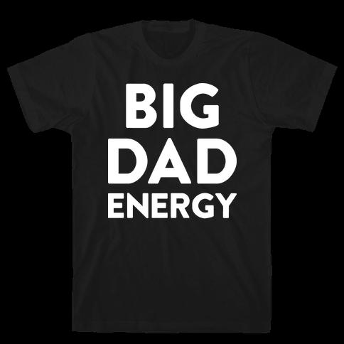 Big Dad Energy Mens T-Shirt