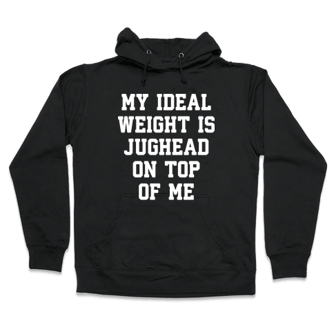 My Ideal Weight Is Jughead On Top Of Me Hooded Sweatshirt