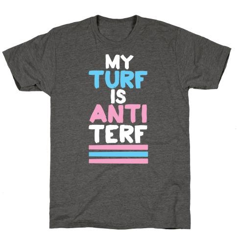 My Turf is Anti-TERF T-Shirt